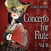 Play & Download Classical Romance: Concerto for Flute, Vol. 18 by Various Artists | Napster