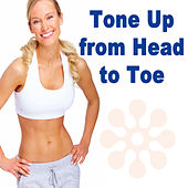 Play & Download Tone Up from Head to Toe (The Best Music for Aerobics, Pumpin' Cardio Power, Plyo, Exercise, Steps, Barré, Curves, Sculpting, Fitness, Twerk Workout) by Various Artists | Napster