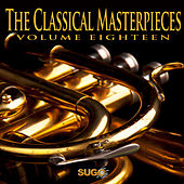 Play & Download The Classical Masterpieces, Vol. 18 by Various Artists | Napster