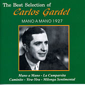 Play & Download The Best Selection Of Carlos Gardel Mano a Mano 1927 by Carlos Gardel | Napster