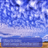 Play & Download Time to Relax: Best Lounge Melodies 2013 by Various Artists | Napster