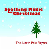 Play & Download Soothing Music for Christmas by The North Pole Players | Napster