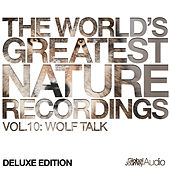 The World's Greatest Nature Recordings, Vol. 10: Wolf Talk (Deluxe Edition) by Global Journey