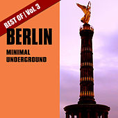 Play & Download Best of Berlin Minimal Underground, Vol. 3 by Various Artists | Napster