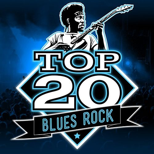 Play & Download Top 20 Blues Rock by Various Artists | Napster
