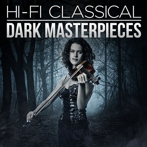 Hi-Fi Classical: Dark Masterpieces by Various Artists