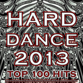Hard Dance 2013 Top 100 Hits - Best of Fullon Hard Style, Psychedelic Acid Techno, Industrial Rivet Head, Underground Goa, Rave by Various Artists