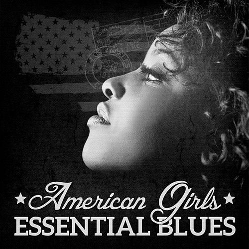 Play & Download American Girls: Essential Blues by Various Artists | Napster