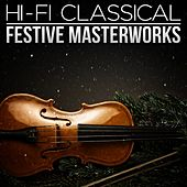 Play & Download Hi-Fi Classical: Festive Masterworks by Various Artists | Napster