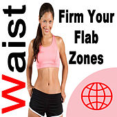 Play & Download Waist - Firm Your Flab Zones (The Best Music for Aerobics, Pumpin' Cardio Power, Plyo, Exercise, Steps, Barré, Curves, Sculpting, Fitness, Twerk Workout) by Various Artists | Napster