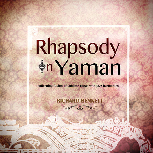 Play & Download Rhapsody in Yaman by Richard Bennett | Napster