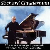 Play & Download Chansons pour des moments de détente et de relaxation by Richard Clayderman | Napster