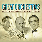 Great Orchestras: Glenn Miller, Billy May, Mantovani (and More...) by Various Artists