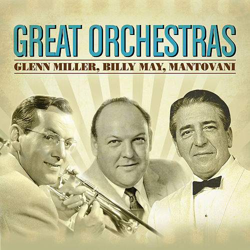 Play & Download Great Orchestras: Glenn Miller, Billy May, Mantovani (and More...) by Various Artists | Napster
