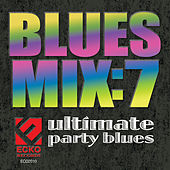 Play & Download Blues Mix, Vol. 7: Ultimate Party Blues by Various Artists | Napster