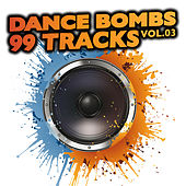 Play & Download Dance Bombs 99 Tracks, Vol. 3 by Various Artists | Napster