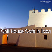Play & Download Chill House Café in Ibiza by Various Artists | Napster