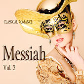 Classical Romance: Messiah, Vol. 2 by Various Artists