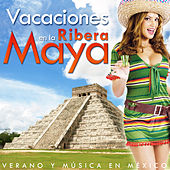 Play & Download Vacaciones en la Riviera Maya. Verano y Música en México by Various Artists | Napster