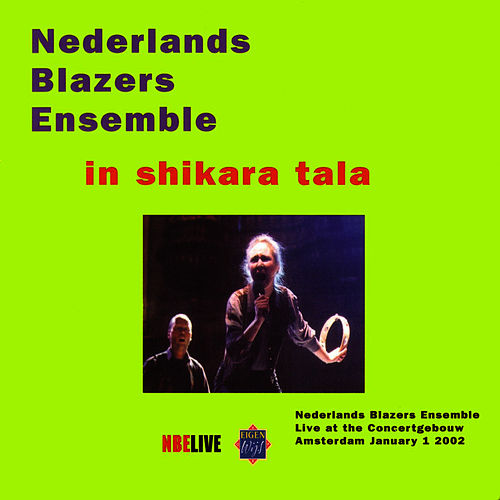 Live at the concertgebouw 2002 ;In Shikara Tala by Nederlands Blazers Ensemble