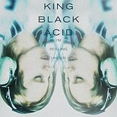 I'm Rolling Under - Single by King Black Acid