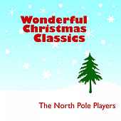 Play & Download Wonderful Christmas Classics by The North Pole Players | Napster