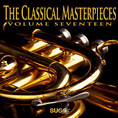 Play & Download The Classical Masterpieces, Vol. 17 by Various Artists | Napster