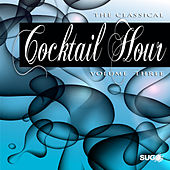 The Classical Cocktail Hour, Vol. 3 by Various Artists
