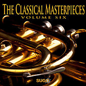 Play & Download The Classical Masterpieces, Vol. 6 by Various Artists | Napster