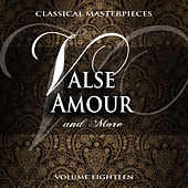 Classical Masterpieces: Valse Amour & More, Vol. 18 by Various Artists