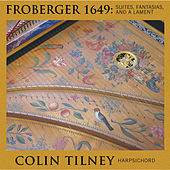 Play & Download Froberger 1649: Suites, Fantasia and a Lament by Colin Tilney | Napster