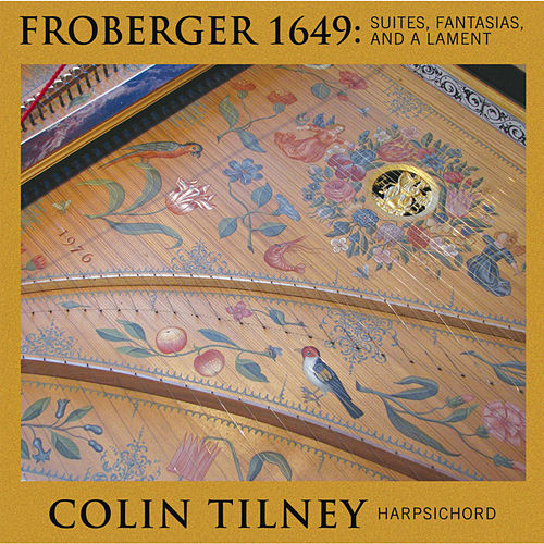 Froberger 1649: Suites, Fantasia and a Lament by Colin Tilney