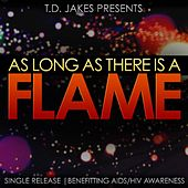 As Long as There Is a Flame (feat. Rachel Webb, Dariyan Yancey-Mackey & Niya Cotten) von T.D. Jakes