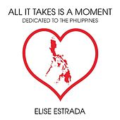 Play & Download All It Takes Is a Moment (Dedicated to the Philippines) by Elise Estrada | Napster