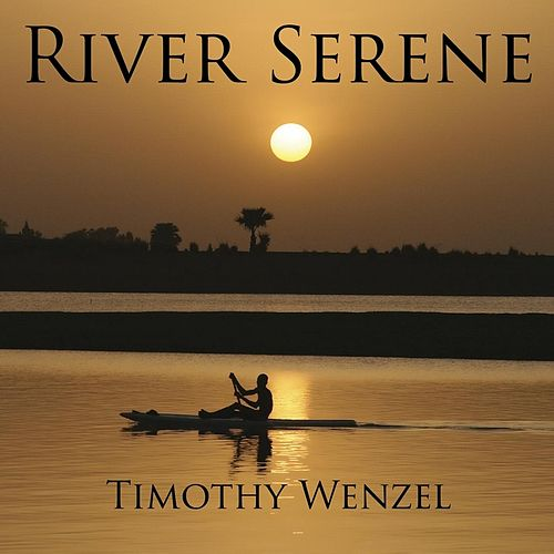 Play & Download River Serene by Timothy Wenzel | Napster