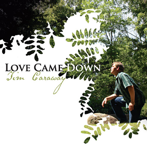 Play & Download Love Came Down by Tim Caraway | Napster