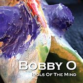 Idols of the Mind by Bobby O