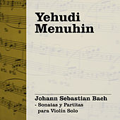 Play & Download Yehudi Menuhin Interpreta Bach, Vol. 2 (Sonatas & Partitas para Violín Solo) by Yehudi Menuhin | Napster