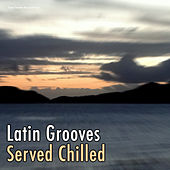 Play & Download Latin Grooves Served Chilled by Various Artists | Napster