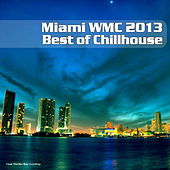 Play & Download Miami Wmc 2013 Best of Chillhouse by Various Artists | Napster