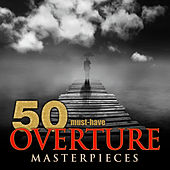 50 Must-Have Overture Masterpieces by Various Artists