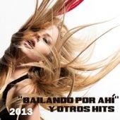 Bailando por Ahi y Otros Hits 2013 by Various Artists
