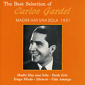 Play & Download The Best Selection Of Carlos Gardel: Madre Hay una Sola 1931 by Carlos Gardel | Napster
