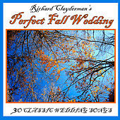 Play & Download Richard Clayderman's Perfect Fall Wedding: 30 Classic Wedding Songs by Richard Clayderman | Napster