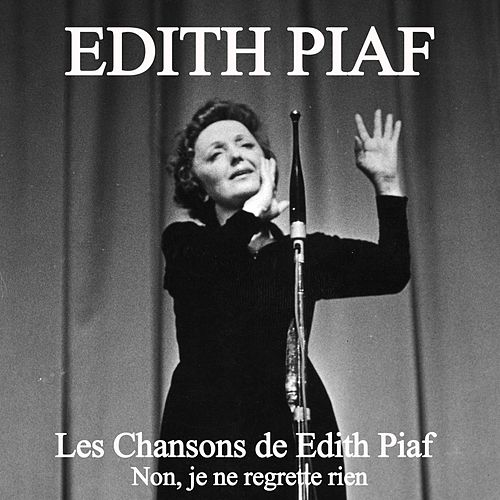 Play & Download Les chansons de Edith Piaf: Non, je ne regrette rien by Edith Piaf | Napster