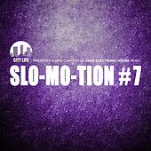 Play & Download Slo-Mo-Tion #7 - A New Chapter of Deep Electronic House Music by Various Artists | Napster