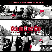 Play & Download Put It n da Air (feat. Smeezaleen) by J-Diggs | Napster
