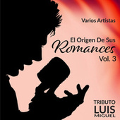 El Origen de Sus Romances, Vol. 3 - Tributo a Luis Miguel by Various Artists