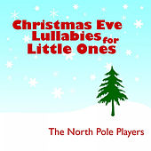 Christmas Eve Lullabies for Little Ones by The North Pole Players