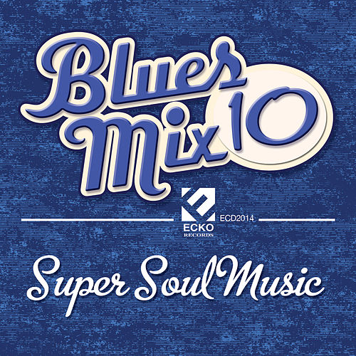 Play & Download Blues Mix, Vol. 10: Super Soul Music by Various Artists | Napster